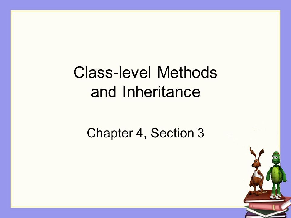 Class-level Methods and Inheritance Chapter 4, Section 3