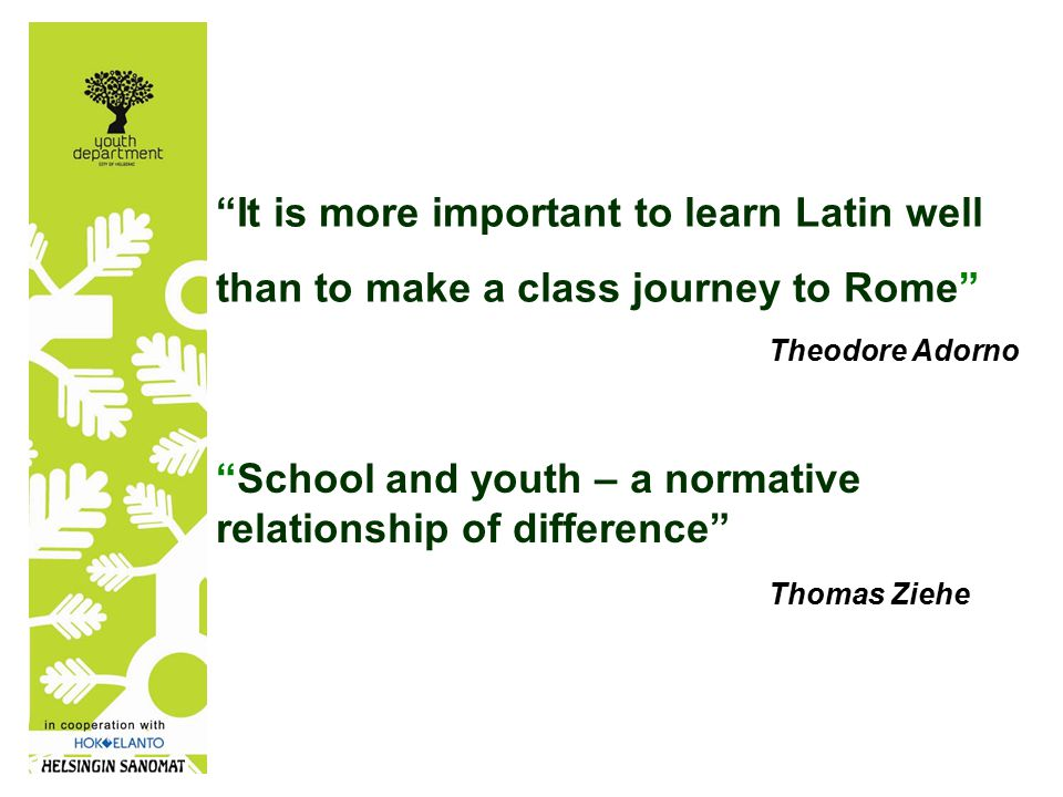 Thomas Ziehe It is more important to learn Latin well than to make a class journey to Rome Theodore Adorno School and youth – a normative relationship of difference