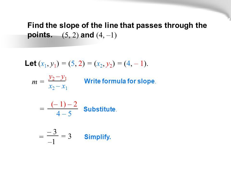Let (x 1, y 1 ) = (5, 2) = (x 2, y 2 ) = (4, – 1).