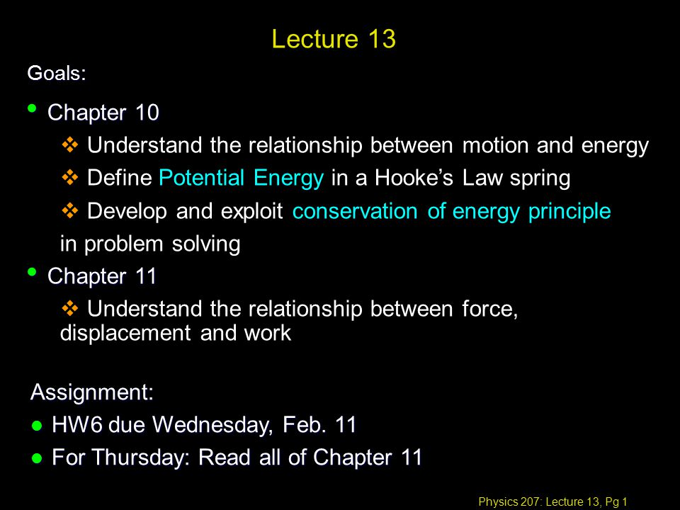 Physics 207: Lecture 13, Pg 1 Lecture 13 Goals: Assignment: l HW6 due Wednesday, Feb.