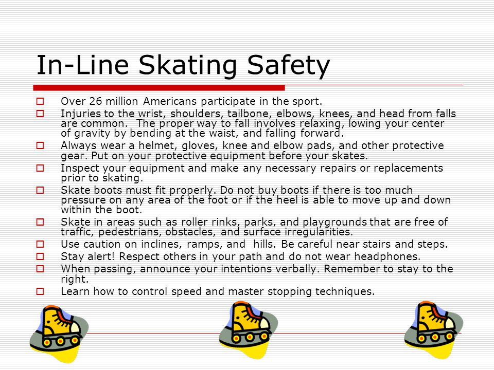 In-Line Skating Safety  Over 26 million Americans participate in the sport.