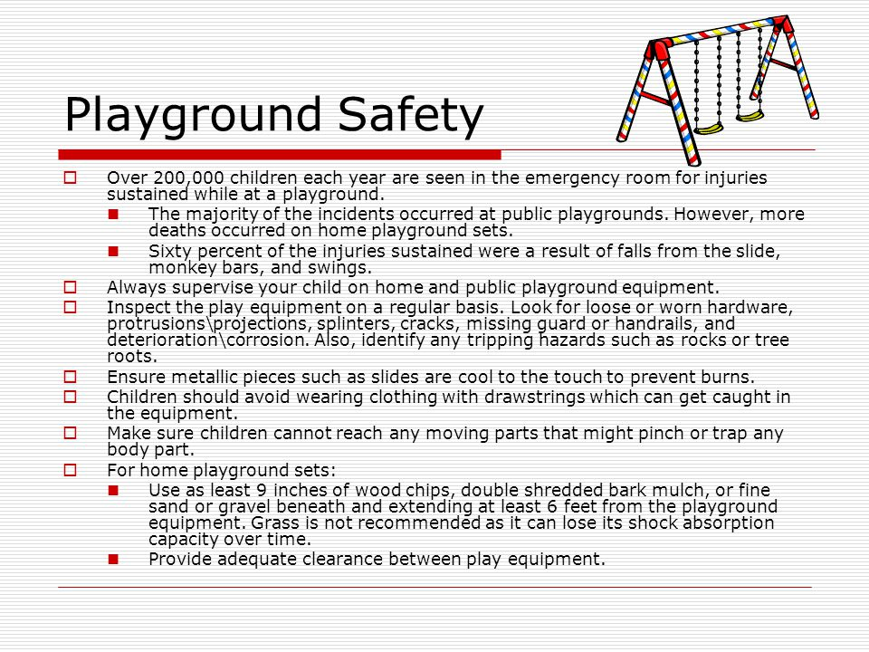 Playground Safety  Over 200,000 children each year are seen in the emergency room for injuries sustained while at a playground.