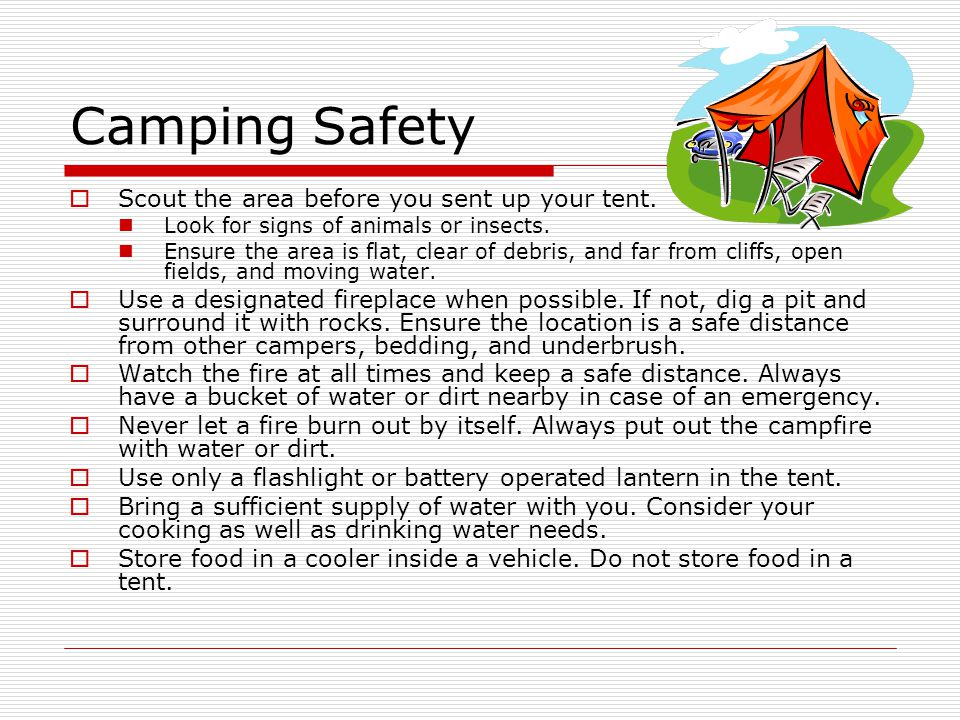 Camping Safety  Scout the area before you sent up your tent.