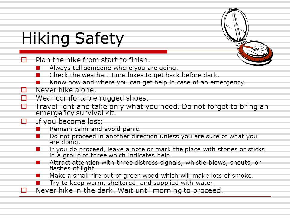 Hiking Safety  Plan the hike from start to finish.