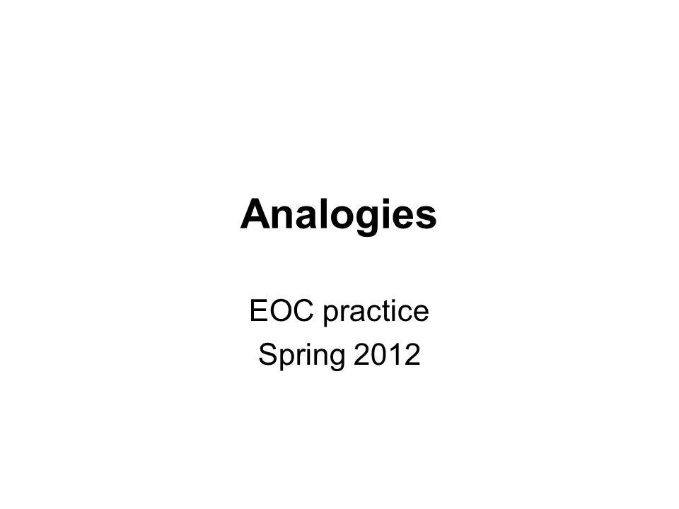 Analogies EOC practice Spring 2012