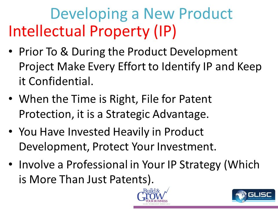 Developing a New Product Intellectual Property (IP) Prior To & During the Product Development Project Make Every Effort to Identify IP and Keep it Confidential.