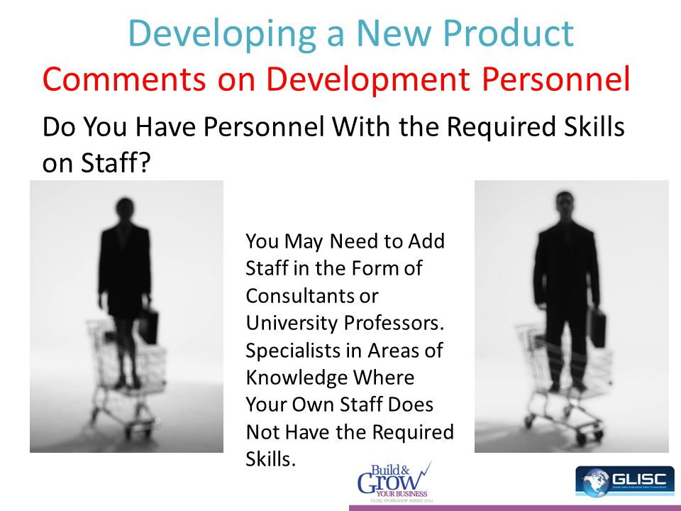 Developing a New Product Comments on Development Personnel Do You Have Personnel With the Required Skills on Staff.