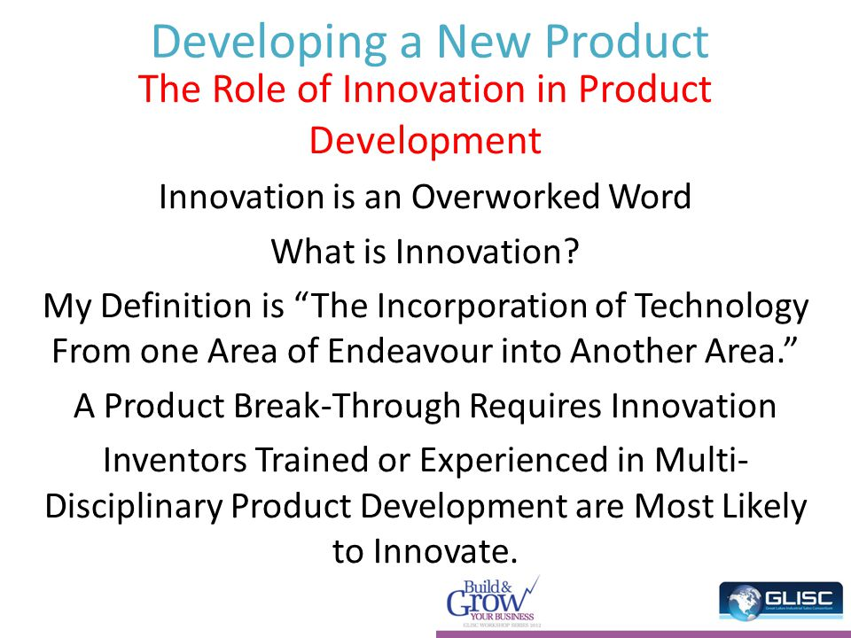 Developing a New Product The Role of Innovation in Product Development Innovation is an Overworked Word What is Innovation.