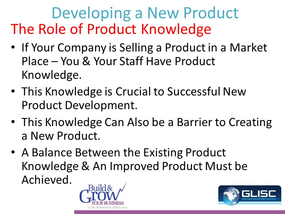 Developing a New Product The Role of Product Knowledge If Your Company is Selling a Product in a Market Place – You & Your Staff Have Product Knowledge.