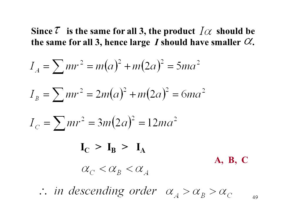 49 Since is the same for all 3, the product should be the same for all 3, hence large I should have smaller. I C > I B > I A A, B, C