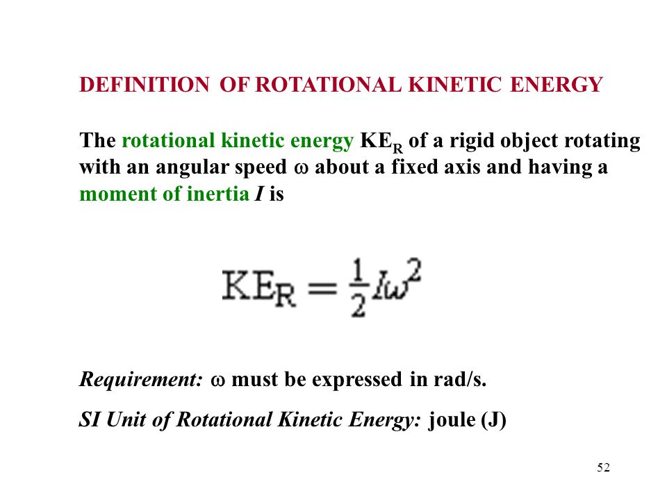 52 DEFINITION OF ROTATIONAL KINETIC ENERGY The rotational kinetic energy KE R of a rigid object rotating with an angular speed  about a fixed axis an