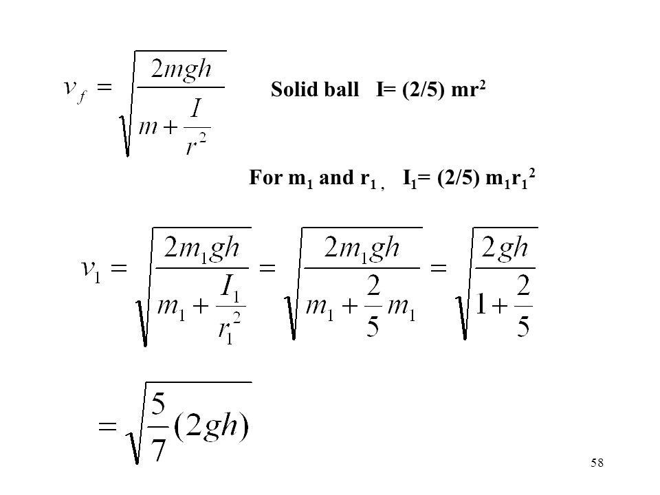 58 Solid ball I= (2/5) mr 2 For m 1 and r 1, I 1 = (2/5) m 1 r 1 2