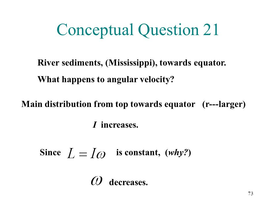 73 Conceptual Question 21 River sediments, (Mississippi), towards equator. What happens to angular velocity? Main distribution from top towards equato