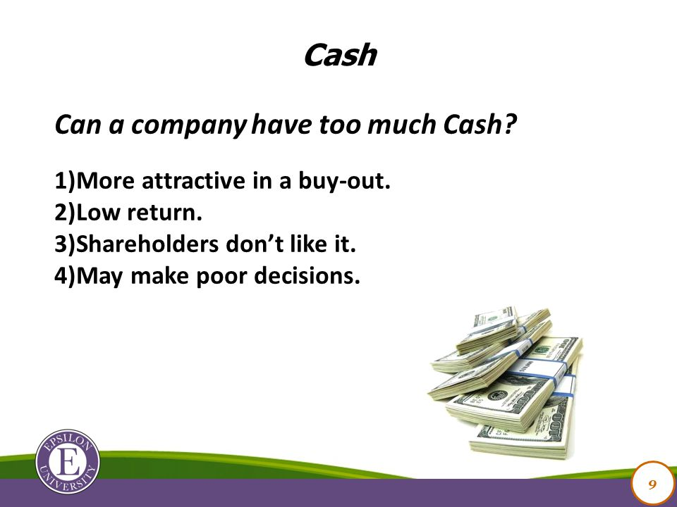 Can a company have too much Cash. 1)More attractive in a buy-out.