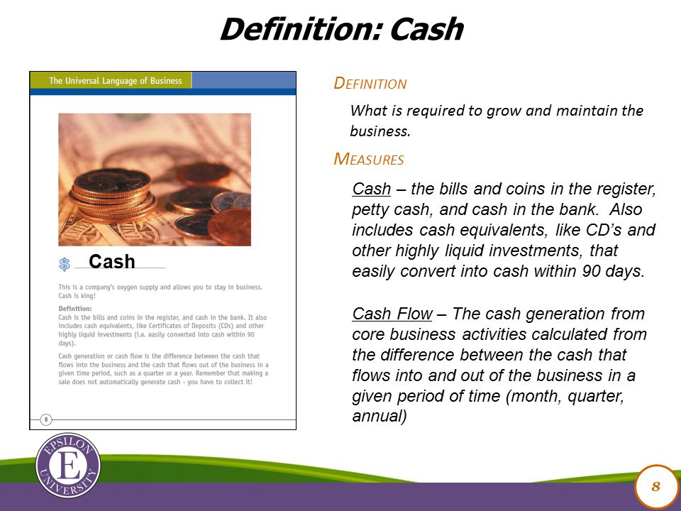 Cash 8 What is required to grow and maintain the business.
