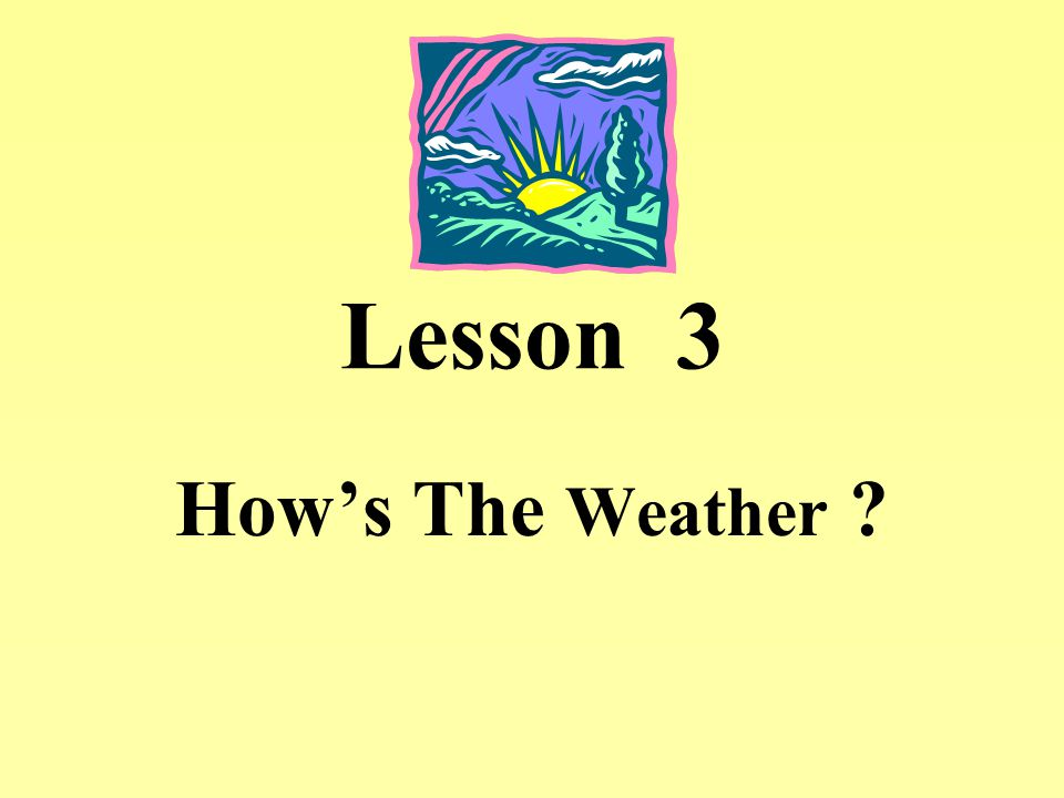 Lesson 3 How's The Weather