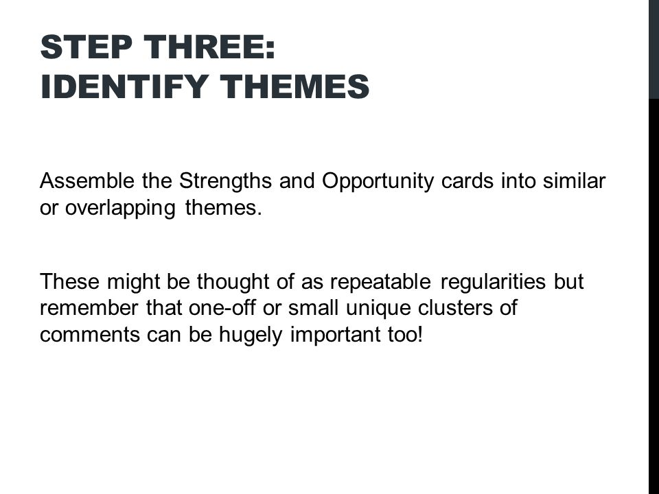 STEP THREE: IDENTIFY THEMES Assemble the Strengths and Opportunity cards into similar or overlapping themes.
