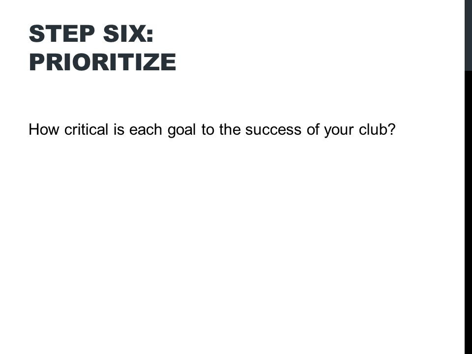 STEP SIX: PRIORITIZE How critical is each goal to the success of your club