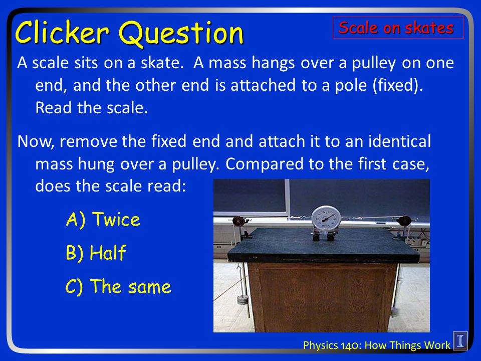Clicker Question A scale sits on a skate.