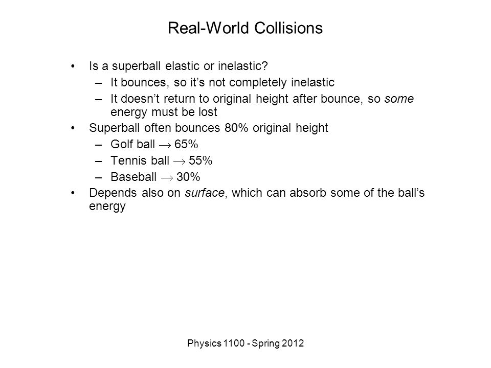 Physics 1100 - Spring 2012 Real-World Collisions Is a superball elastic or inelastic.
