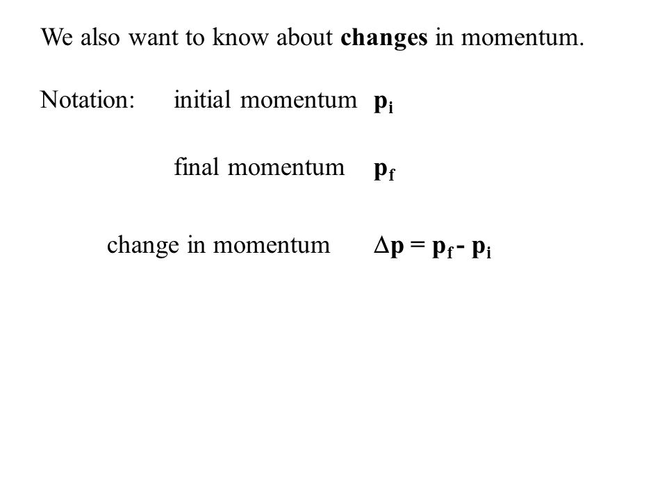 We also want to know about changes in momentum.