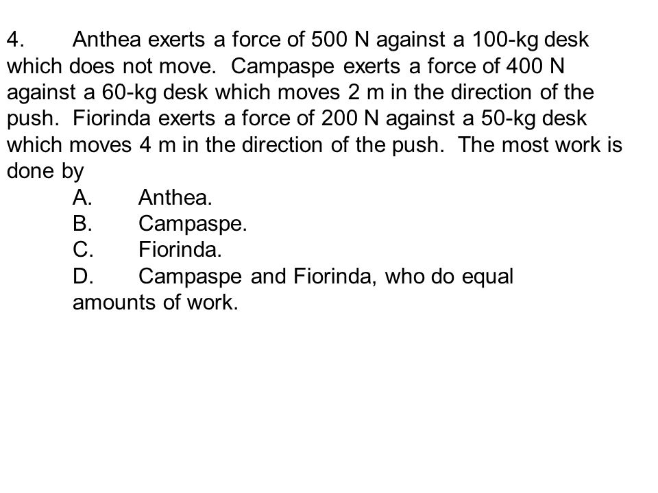 4. Anthea exerts a force of 500 N against a 100-kg desk which does not move.