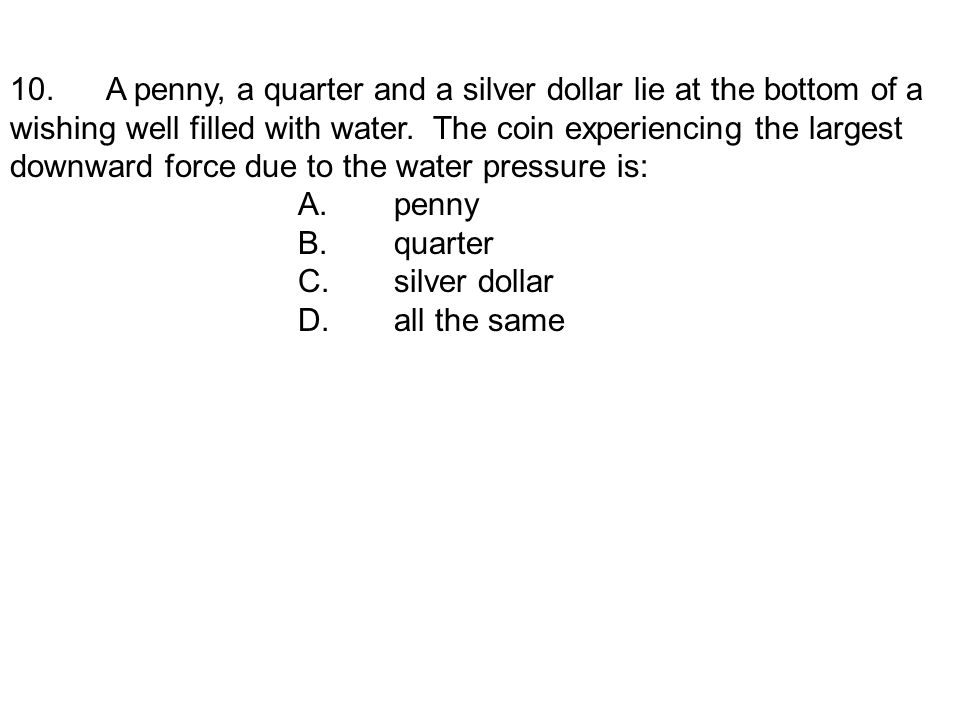 10. A penny, a quarter and a silver dollar lie at the bottom of a wishing well filled with water.