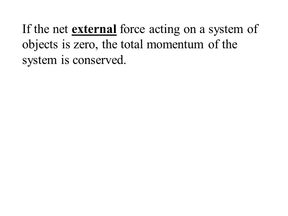 If the net external force acting on a system of objects is zero, the total momentum of the system is conserved.
