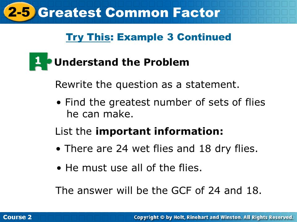 Course 2 2-5 Greatest Common Factor 2 Make a Plan You can list the prime factors of 24 and 18 to find the GCF.