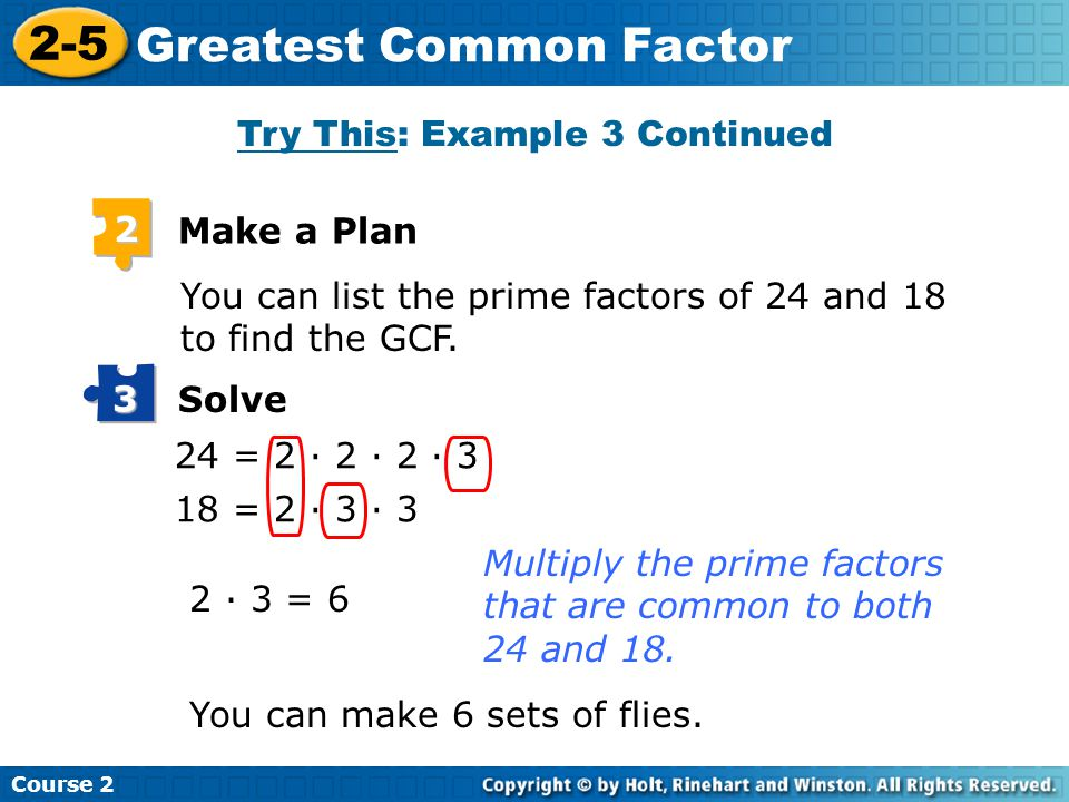 Try This: Example 3 Continued Insert Lesson Title Here Course 2 2-5 Greatest Common Factor Look Back 4 If you make 6 sets, each set will have 3 dry flies and 4 wet flies.