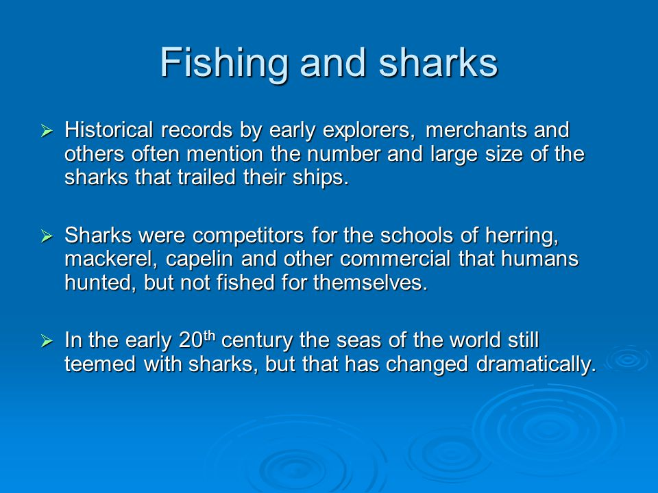 Fishing and sharks  Historical records by early explorers, merchants and others often mention the number and large size of the sharks that trailed th