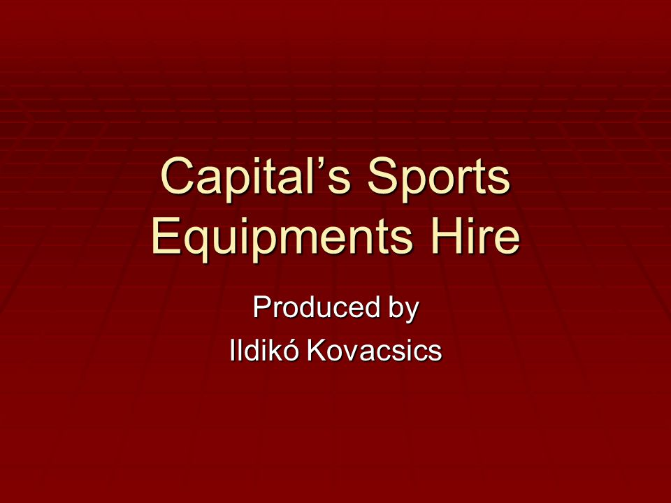Capital's Sports Equipments Hire We have already acquired a stock of sport equipment in value of almost 100,000 Euro by 2006, which includes the followings: