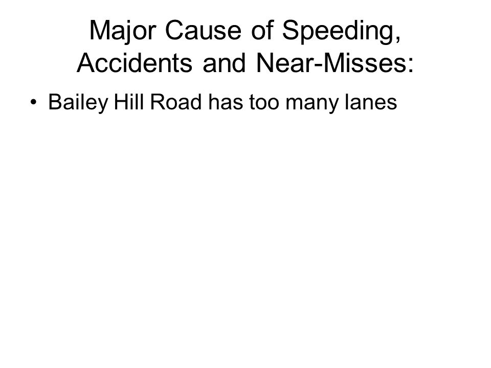 Major Cause of Speeding, Accidents and Near-Misses: Bailey Hill Road has too many lanes