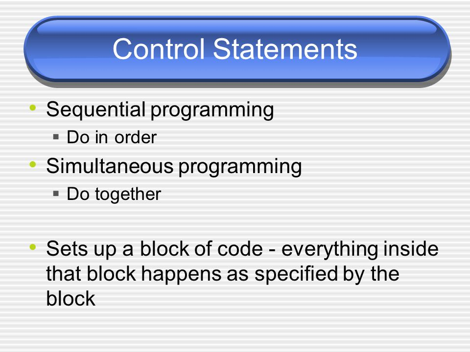 Nesting A control statements may be placed inside another  Example: We can put a small block of do together code inside a bigger block of do in order code