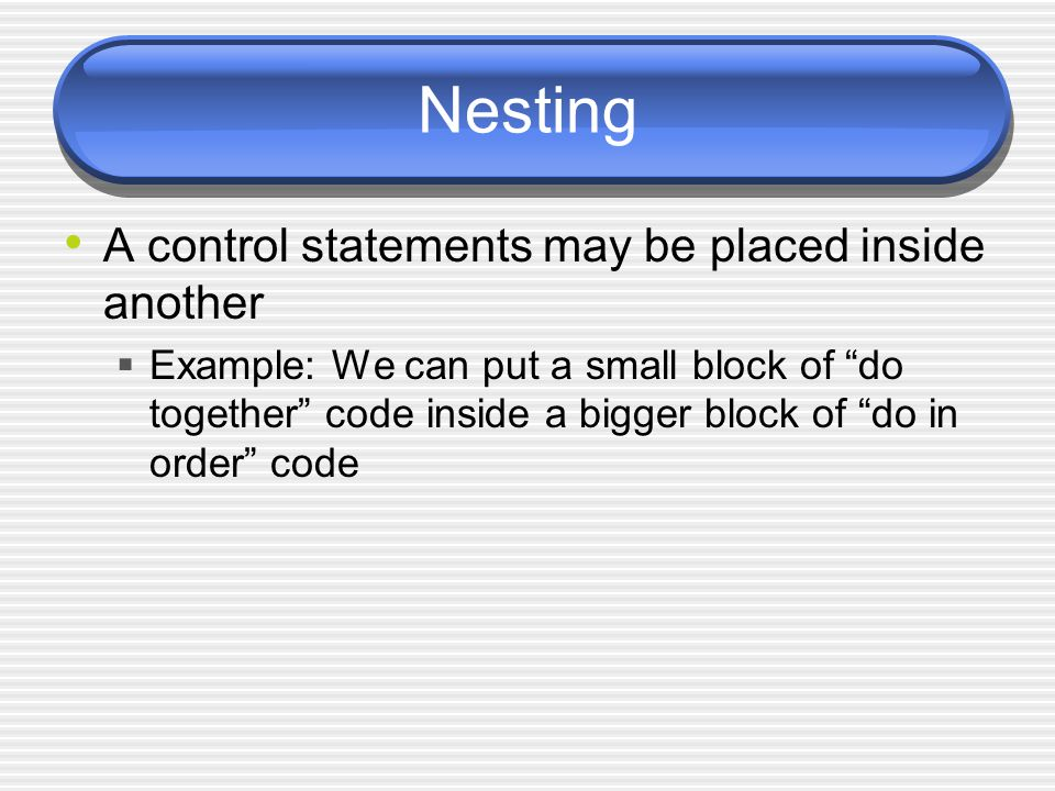 Conditional Control Structure Use the if/else statement by dragging it into the editor Needs a function that will evaluate to true or false, if the answer is true, only the IF part happens, if the answer is false, the Else part happens --> and do nothing is an acceptable action