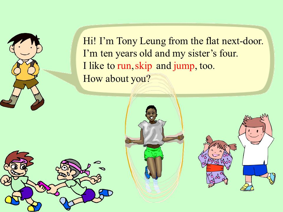 Hi. I'm Mary Tong from Flat 6D. My brother's seven, just like me.