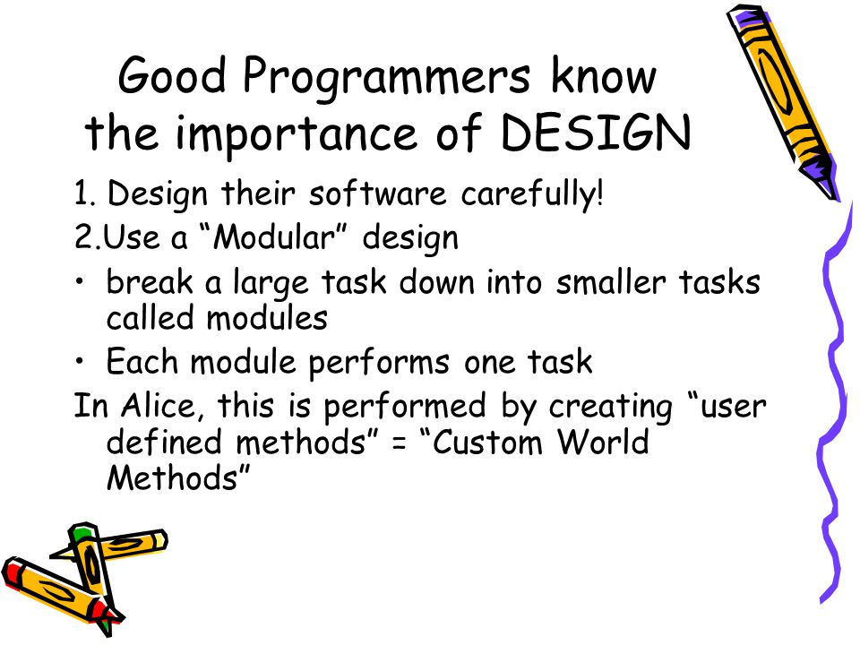 "Good Programmers know the importance of DESIGN 1. Design their software carefully! 2.Use a ""Modular"" design break a large task down into smaller tasks"