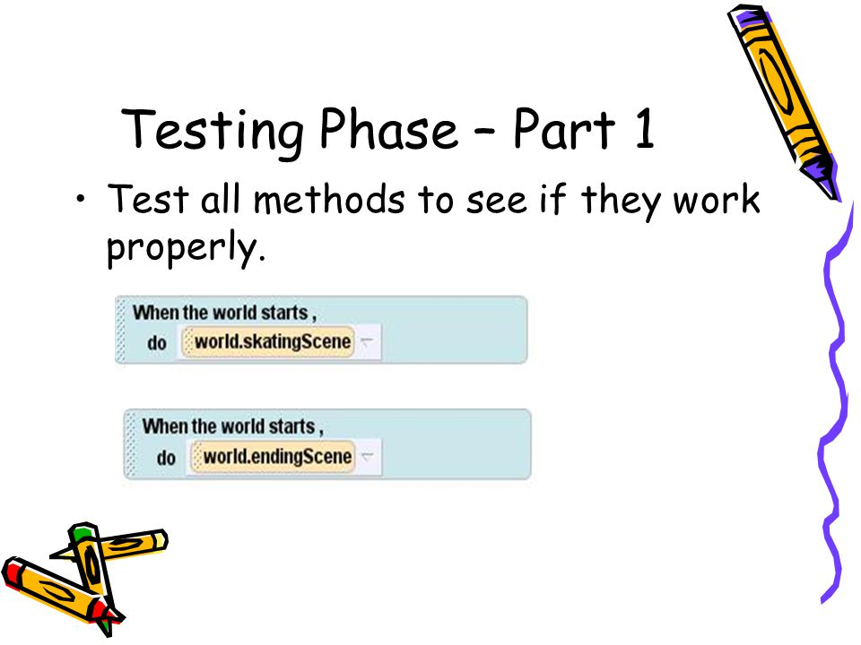 Testing Phase – Part 1 Test all methods to see if they work properly.