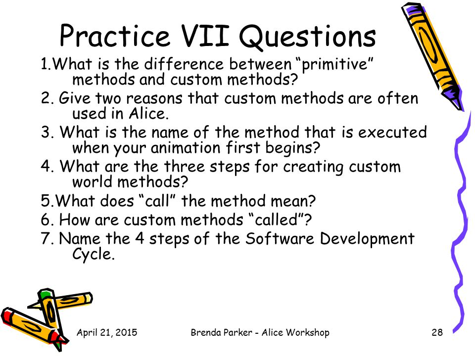 "Practice VII Questions 1.What is the difference between ""primitive"" methods and custom methods? 2. Give two reasons that custom methods are often used"