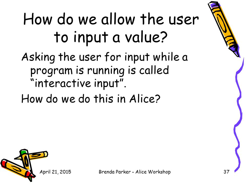 "How do we allow the user to input a value? Asking the user for input while a program is running is called ""interactive input"". How do we do this in Al"