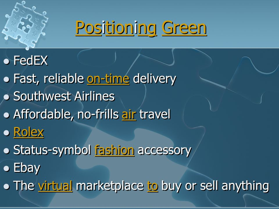 PosPositioning GreentionngGreen PosPositioning GreentionngGreen FedEX Fast, reliable on-time deliveryon-time Southwest Airlines Affordable, no-frills air travelair Rolex Status-symbol fashion accessoryfashion Ebay The virtual marketplace to buy or sell anythingvirtualto FedEX Fast, reliable on-time deliveryon-time Southwest Airlines Affordable, no-frills air travelair Rolex Status-symbol fashion accessoryfashion Ebay The virtual marketplace to buy or sell anythingvirtualto