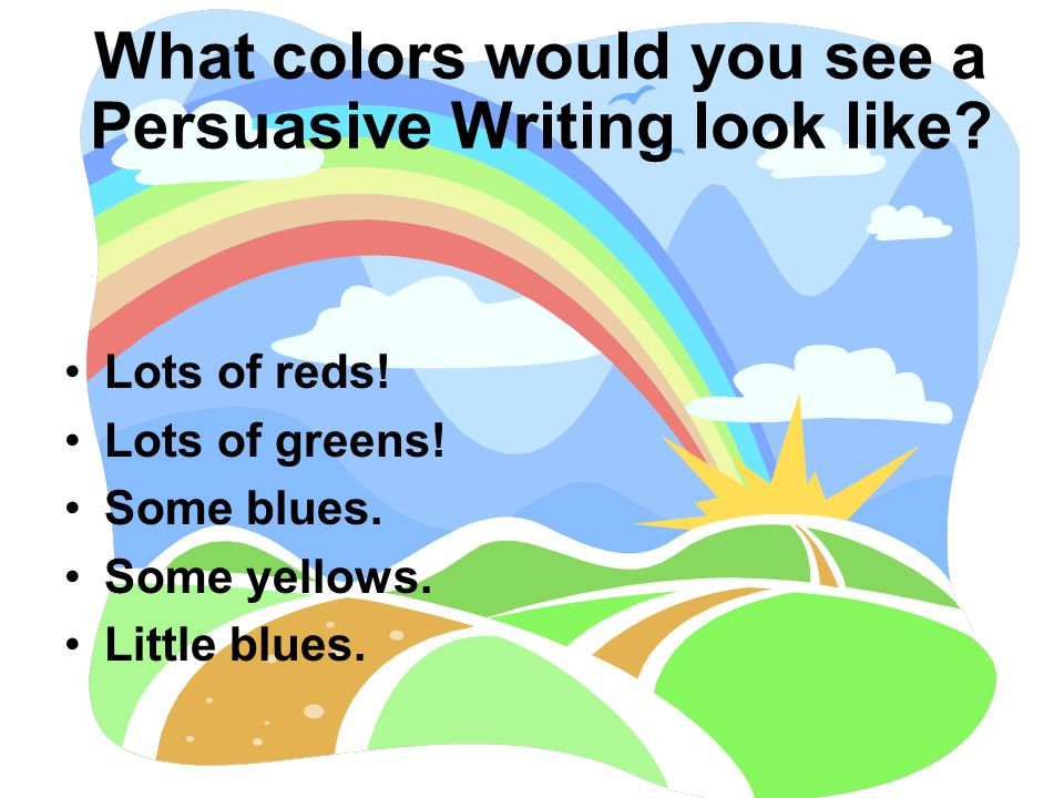 What colors would you see a Persuasive Writing look like.