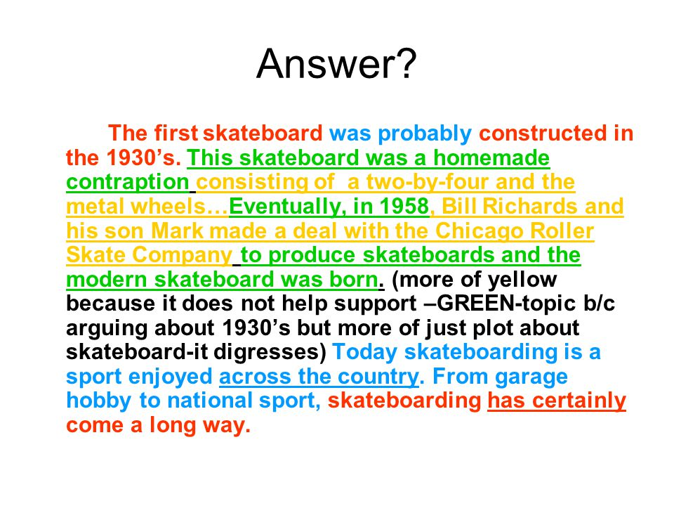 Answer. The first skateboard was probably constructed in the 1930's.