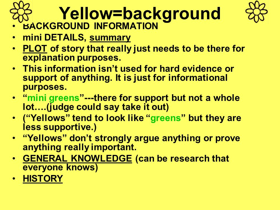 Yellow=background BACKGROUND INFORMATION mini DETAILS, summary PLOT of story that really just needs to be there for explanation purposes.