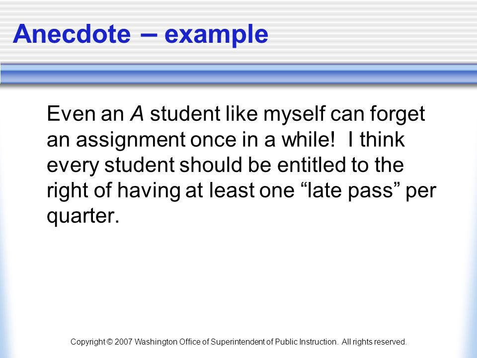 Copyright © 2007 Washington Office of Superintendent of Public Instruction. All rights reserved. Anecdote – example Even an A student like myself can