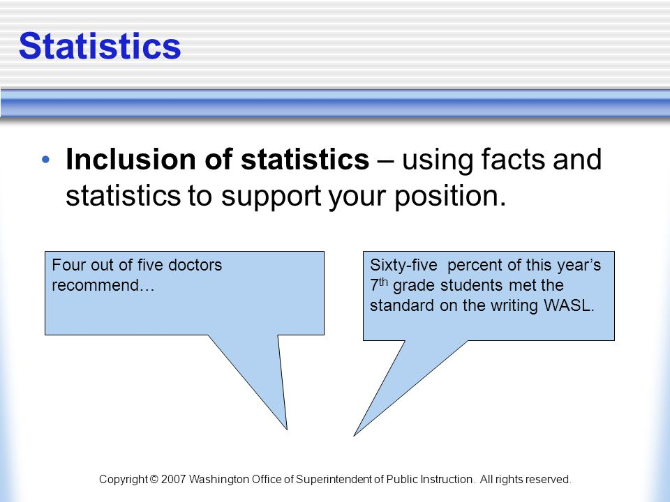 Copyright © 2007 Washington Office of Superintendent of Public Instruction. All rights reserved. Statistics Inclusion of statistics – using facts and