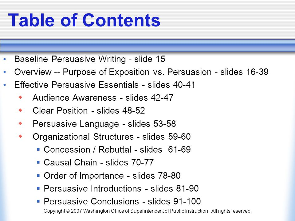 Copyright © 2007 Washington Office of Superintendent of Public Instruction. All rights reserved. Table of Contents Baseline Persuasive Writing - slide