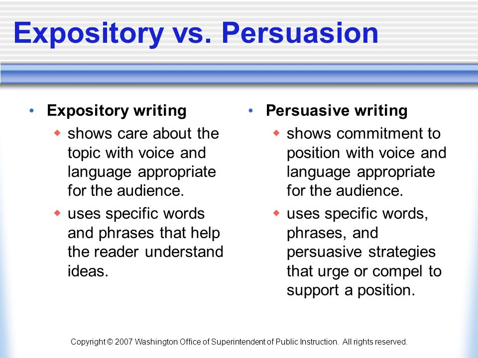 Copyright © 2007 Washington Office of Superintendent of Public Instruction. All rights reserved. Expository vs. Persuasion Expository writing  shows