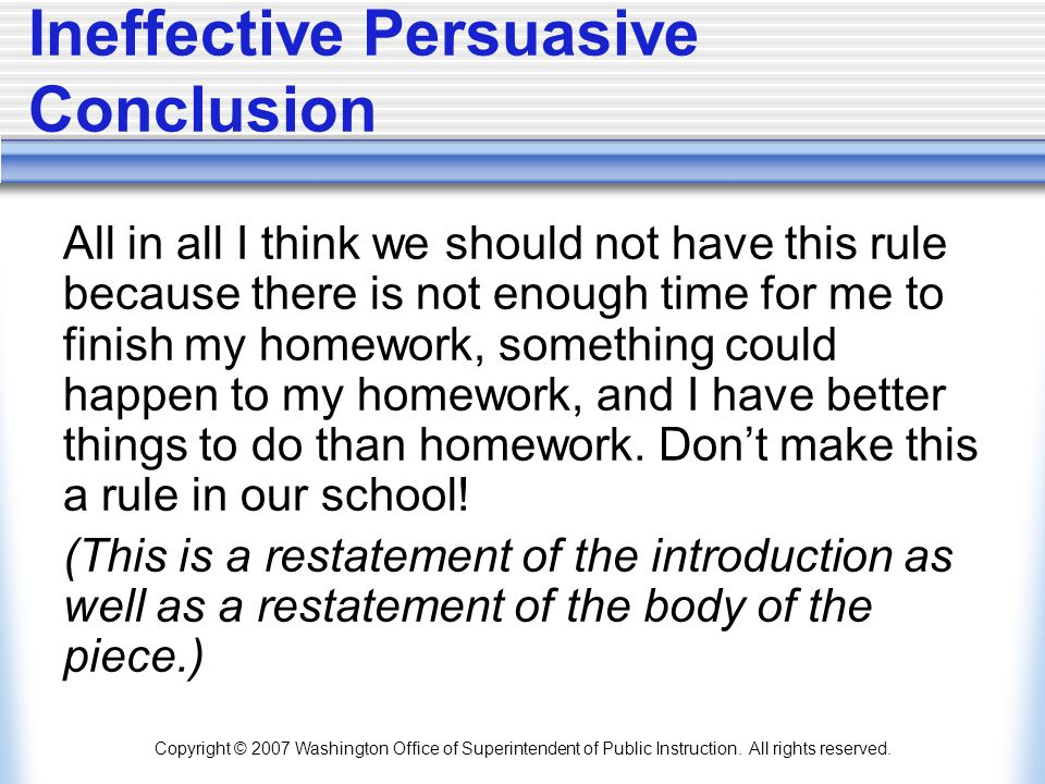 Copyright © 2007 Washington Office of Superintendent of Public Instruction. All rights reserved. Ineffective Persuasive Conclusion All in all I think