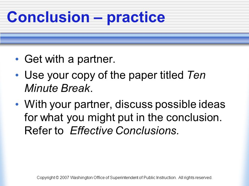 Copyright © 2007 Washington Office of Superintendent of Public Instruction. All rights reserved. Conclusion – practice Get with a partner. Use your co